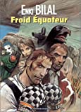 Froid Equateur | Bilal, Enki (1951-....). Auteur