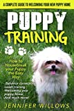 Puppy Training: How to Housebreak your Puppy the Easy Way. A Complete Guide to Welcoming your New Puppy Home. ((puppy training, dog training, puppy house ... housetraining, house training a puppy))