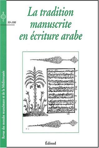 Revue des mondes musulmans et de la Méditerranée N° 99-100 : La tradition manuscrite en écriture arabe par Collectif, Geneviève Humbert