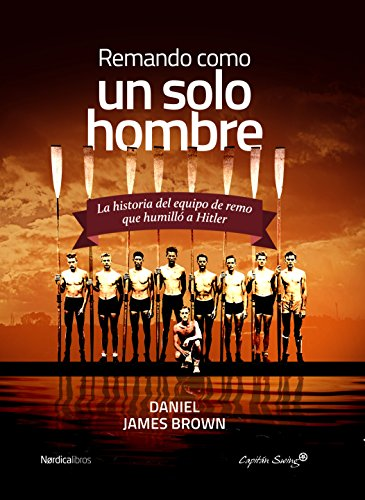 Remando, como un solo hombre: La historia del equipo de remo que humilló a Hitler (Nórdica Libros - Capitán Swing) por Daniel James Brown