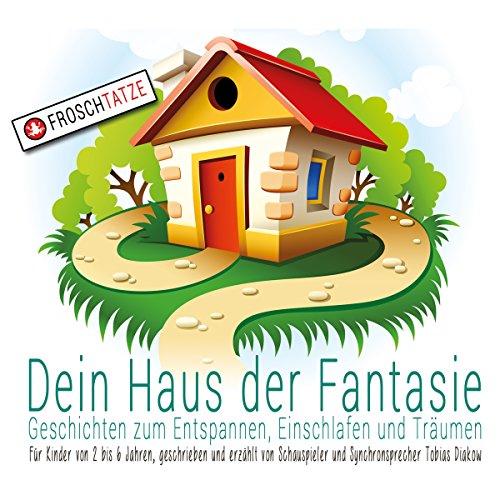 Geschichten zum Entspannen, Einschlafen und Träumen: Dein Haus der Fantasie 1