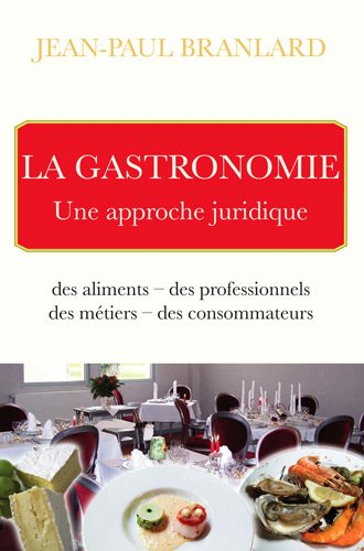 La gastronomie : Une approche juridique par Jean-Paul Branlard