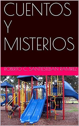 CUENTOS Y MISTERIOS por Roberto C. Santiesteban Ramirez