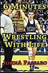 6 Minutes Wrestling with Life: A Memoir (Every Breath Is Gold) (Volume 1) by JohnA Passaro (2015-04-13)