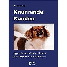 Knurrende Kunden: Aggressionsverhalten bei Hunden: Fallmanagement für Hundetrainer