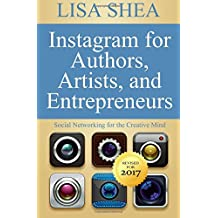 Instagram for Authors Artists and Entrepreneurs: Social Networking for the Creative Mind: Volume 7 (Author Essentials Series)