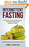 Intermittent Fasting: Everything You Need to Know About Intermittent Fasting For Beginner to Expert – Build Lean Muscle and Change Your Life (Lean Lifestyle, Lean Muscle, Lose Fat) (English Edition)