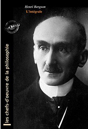 Henri Bergson l'intégrale : OEuvres complètes, 14 titres et annexes enrichies (Format professionnel électronique © Ink Book édition). (Les Intégrales) par Henri Bergson