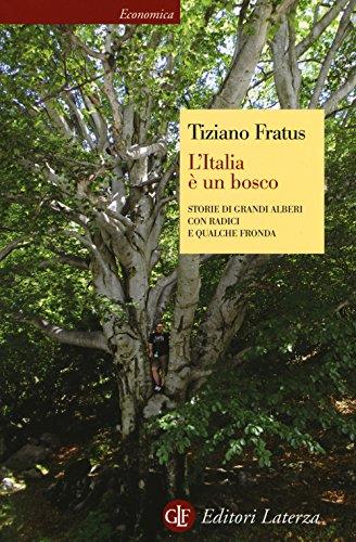 L'Italia è un bosco. Storie di grandi alberi con radici e qualche fronda di Tiziano Fratus