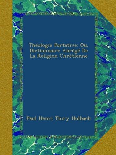 Théologie Portative: Ou, Dictionnaire Abrégé De La Religion Chrètienne