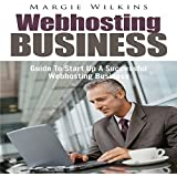 Webhosting Business: Guide to Start Up a Successful Webhosting Business