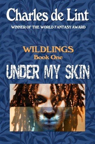 Under My Skin: Wildlings Book 1 (Volume 1) by Charles de Lint (2012-05-25)