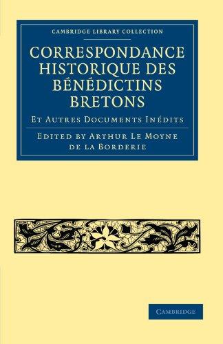 Correspondance Historique des Benedictins Bretons (Cambridge Library Collection - Medieval History)