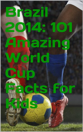Brazil 2014: 101 Amazing World Cup Facts for Kids (English Edition)