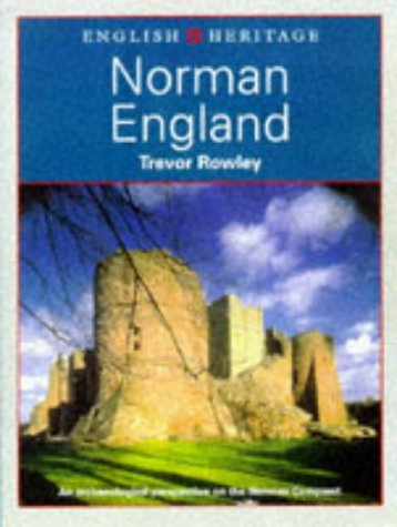 The English Heritage Book of Norman England: An Archaeological Perspective on the Norman Conquest by Trevor Rowley (1997-11-05)