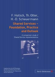 Shared Services - Foundation, Practice and Outlook. A comparison study of Shared Service implementations