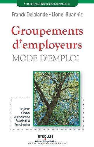 Groupements d'employeurs: Mode d'emploi - Une forme d'emploi innovante pour les salariés et les entreprises par Franck Delalande, Lionnel Buannic