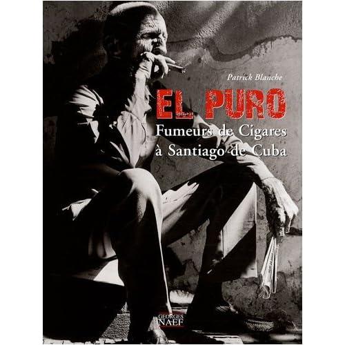 El Puro : Fumeurs de Cigares à Santiago de Cuba by Patrick Blanche(2008-10-30)