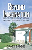 Beyond Imagination: When the adventure of a lifetime becomes a lifetime of adventures (The Journey Book 2) by Craig Briggs