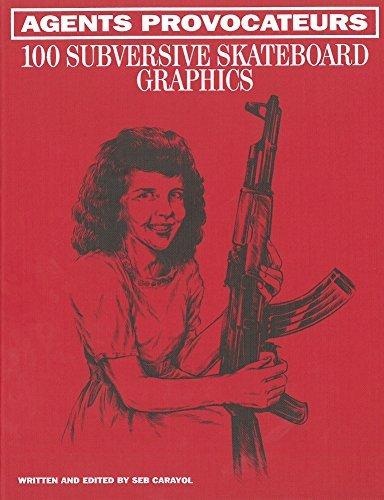 Agents Provocateurs : 100 Subversive Skateboard Graphics by Sebastien Carayol (10-Sep-2014) Hardcover