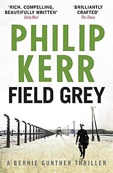Field Grey: Bernie Gunther Thriller 7 par [Kerr, Philip]