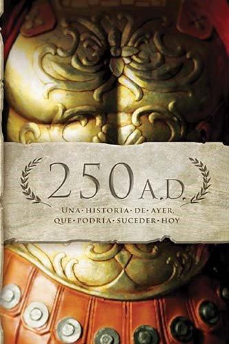 250 A.D.: Una historia de ayer, que podria suceder hoy par Keila Ochoa Harris