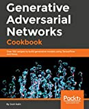 Generative Adversarial Networks Cookbook: Over 100 recipes to build generative models using TensorFlow and Keras (English Edition)