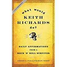 [(What Would Keith Richards Do? : Daily Affirmations from a Rock 'n' Roll Survivor)] [By (author) Keith Richards ] published on (May, 2009)