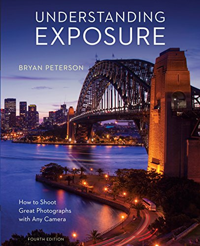 Understanding Exposure, Fourth Edition: How to Shoot Great Photographs with Any Camera por Bryan Peterson