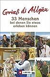 Allgäu Bildband  30 Lieblingsplätze  zwischen Lindau und Neuschwanstein: Ein Bildband zum Verlieben mit Schloss Neuschwanstein, Bodensee und Allgäuer Alpen