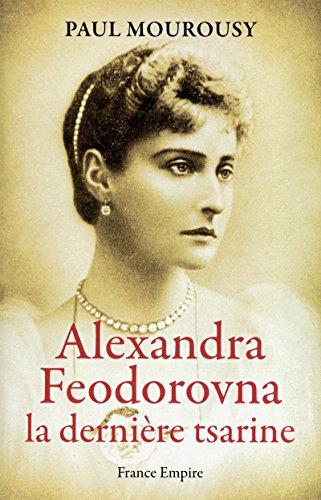 ALEXANDRA FEDOROVNA LA DERNIERE TSARINE