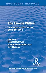 Routledge Revivals: The Enemy Within (1986): Pit Villages and the Miners' Strike of 1984-5 (Routledge Revivals: History Workshop Series)