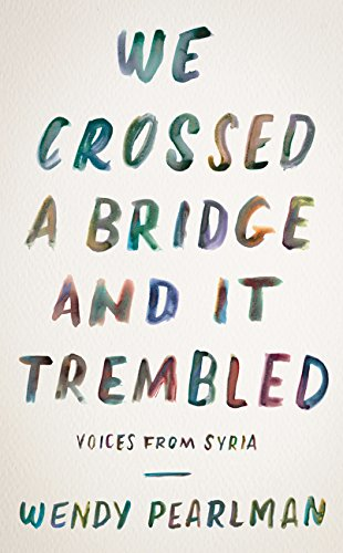 We Crossed a Bridge and it Trembled por Wendy Pearlman
