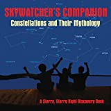 Skywatcher's Companion: Constellations and Their Mythology (A Starry Starry Night Discovery Book)