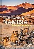 Unterwegs in Namibia: Das große Reisebuch (KUNTH Unterwegs in ... / Das grosse Reisebuch)