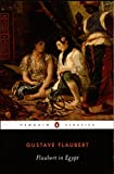 Flaubert in Egypt (Penguin Classics)