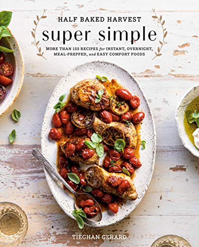 Half Baked Harvest Super Simple: More Than 125 Recipes for Instant, Overnight, Meal-Prepped, and Easy Comfort Foods: A Cookbook (English Edition) - Prep-farm