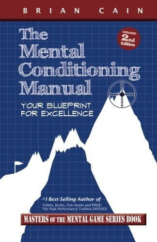 The Mental Conditioning Manual: Your Blueprint For Excellence (Masters of the Mental Game) by CM, Brian Cain MS (2013-12-07)