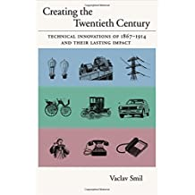 Creating the Twentieth Century: Technical Innovations of 1867-1914 and Their Lasting Impact (Technical Revolutions and Their Lasting Impact) by Vaclav Smil (2005-08-25)