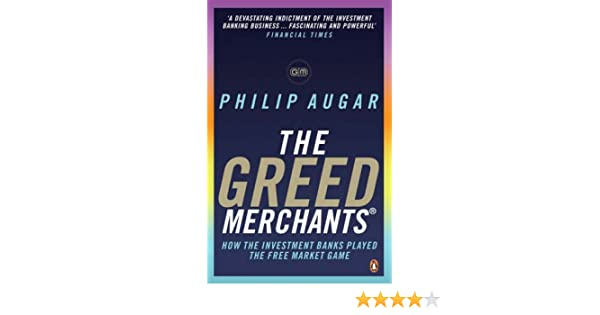 The Greed Merchants: How the Investment Banks Played the Free Market Game