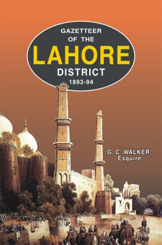 Gazetteer of the Lahore District 1893-94 por G. C., Esquire, I.C.S. Walker