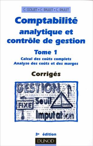 COMPTABILITE ANALYTIQUE ET CONTROLE DE GESTION. Tome 1, Calcul des coûts complets, Analyse des coûts et des marges, Corrigés, 3ème édition