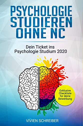 Psychologie studieren ohne NC: Dein Ticket ins Psychologie Studium 2020: Erfahre, wie du schon nächstes Wintersemester in dein NC freies Psychologie Studium starten kannst