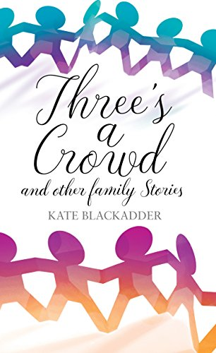 Three's a Crowd: and other family stories by [Blackadder, Kate]