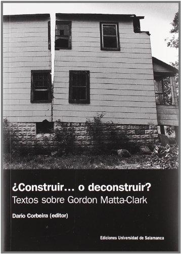 Descargar Libro ¿Construir... o deconstruir?. Textos sobre Gordon Matta-Clark: Textos sobre Gordon Matta- Clark (Focus) de Darío (ed.) Corbeira