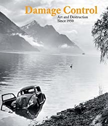 Damage Control: Art and Destruction Since 1950 by Kerry Brougher (2013-10-31)