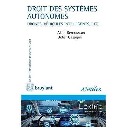 Droit des systèmes autonomes: Véhicules intelligents, drones, seabots