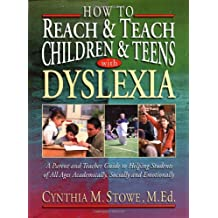 How to Reach and Teach Children and Teens with Dyslexia: A Parent and Teacher Guide to Helping Students of All Ages Academically, Socially, and Emotio (J-B Ed: Reach and Teach)
