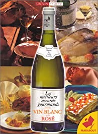 Les meilleurs accords gourmands avec le vin blanc et le rosé par Evelyne Malnic