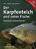 Der Karpfenteich und seine Fische: Praxisbuch Teichwirtschaft